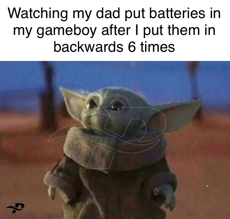 funny yoda memes whatching my dad put batteries in my gameboy after i put them in backwards 6 times