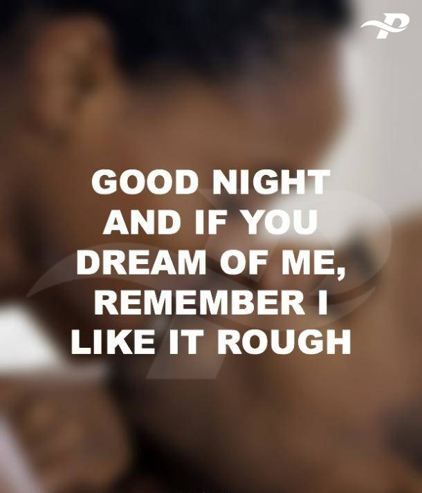 good night and if you dream of me, remember i like it roughdirty talks quotes