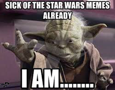 sick of the star wars memes already i am.. star wars memes yoda