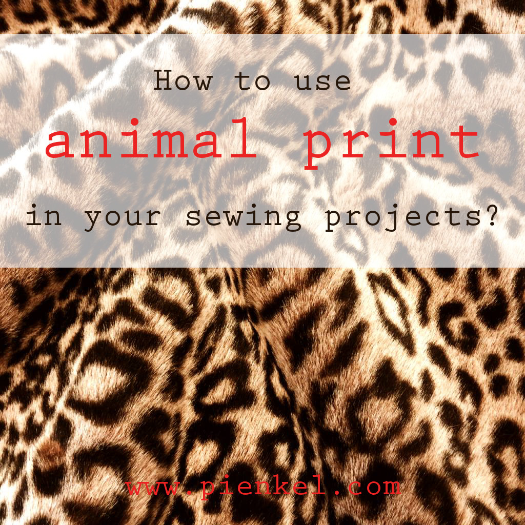How to use animal print in your sewing projects