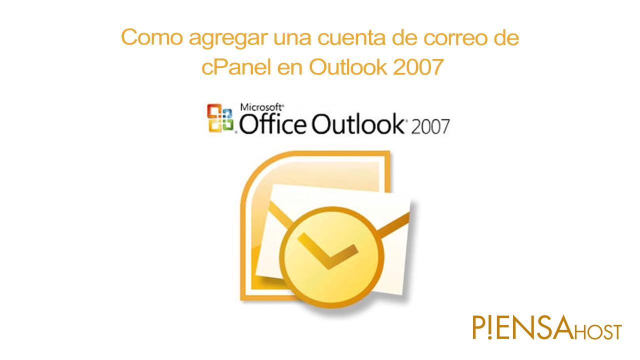Como agregar una cuenta de correo de cPanel en Outlook 2007