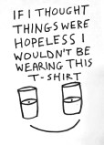 Matt Freedman - If I Thought Things Were Hopeless I Wouldn't Be Wearing This T-Shirt
