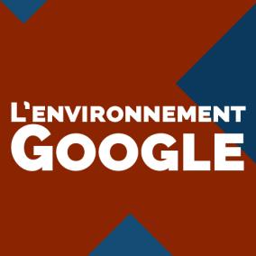 L'environnement Google