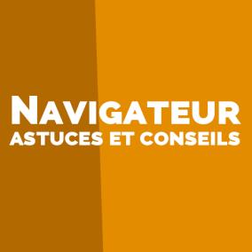 Navigateurs : astuces et conseils