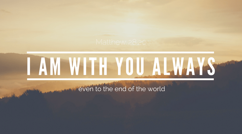 Matthew 28:20 I am with you always