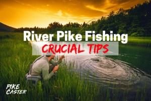 River Pike Fishing Tips