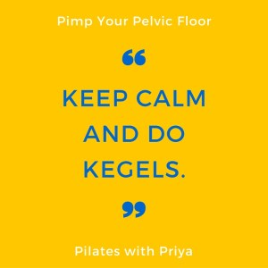 Pilates with Priya: Keep Calm and Do Kegels