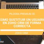P30: Sustituir un usuario por otro de forma correcta en ZOHO CRM