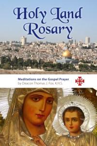 Holy Land Rosary - Meditations on the Gospel Prayer by Deacon Tom Fox