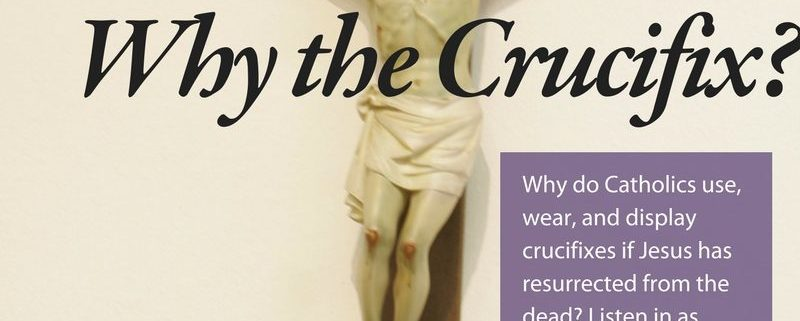 Why the Crucifix?