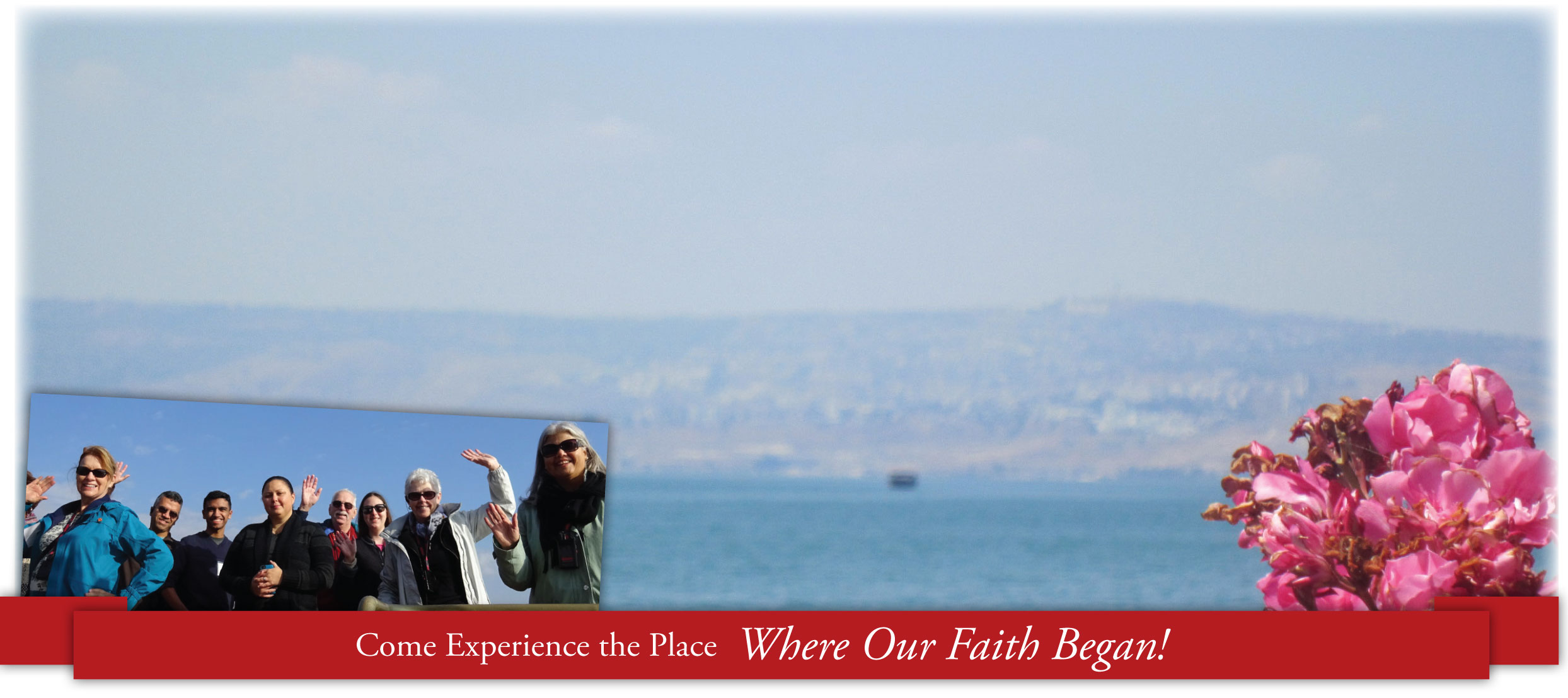 Come experience the place where our faith began! A beautiful image of the Sea of Galilee and pilgrims waving