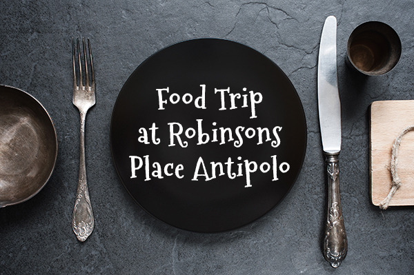 Food Tripping at Robinsons Place Antipolo
