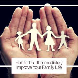Habits That'll Immediately Improve Your Family Life