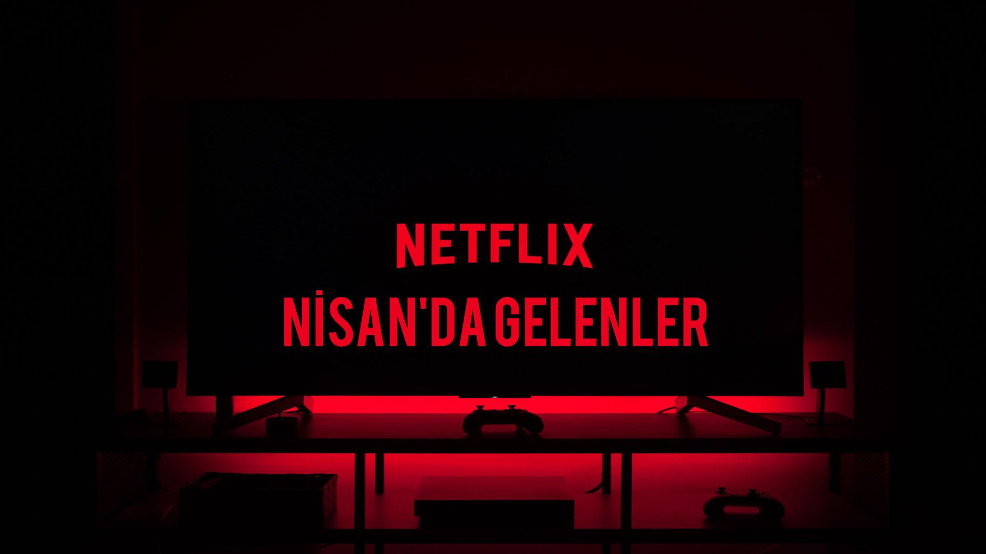 Netflix Türkiye'de Nisan Ayın Yeni Gelecek İçerikler