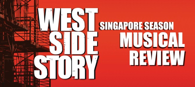 Review: The West Side Story Musical (Singapore, 2017)