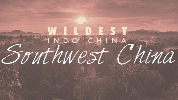 Wildest Indochina Southwest China Cover Photo