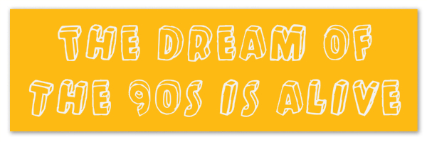 Yellow banner with text 'The Dream of the 90's is alive'