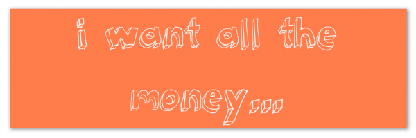 "Image of a carrot colored banner with text ""i want all the money..."""