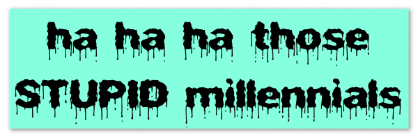 "Image of a bright teal banner with text ""ha ha ha those STUPID millennials"""
