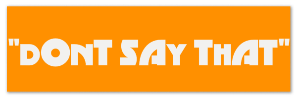 "Orange yellow colored banner with text ""'Dont say that'"""