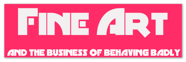 """Violent pink colored banner with text """"Fine Art: and the business of behaving badly"""""""