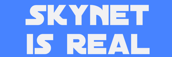 "Blue colored banner with text ""Skynet is real"""