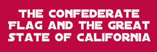 """Plum colored banner with text """"The Confederate flag and the great state of California"""""""