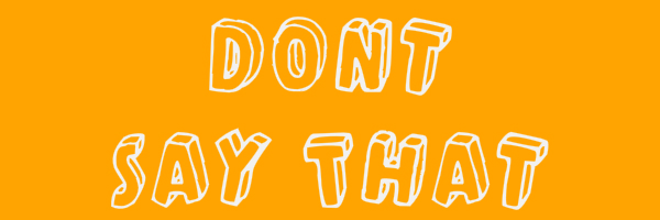 "Yellow orange colored banner with text ""Dont Say That"""