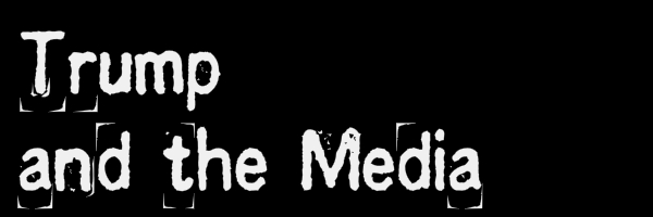 "A black colored banner with text ""Trump and the Media"""
