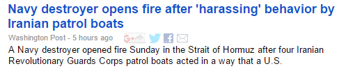 A screenshot of a Washington Post headline. Headline text is as follows: Navy destroyer opens fire after 'harassing' behavior by Iranian patrol boats