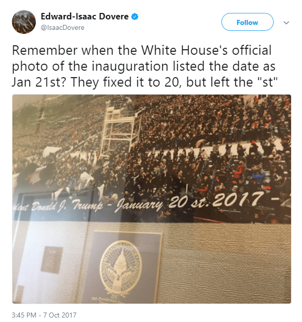 "Text of Edward-Isaac Dovere‏'s (@IsaacDovere) tweet is as follows: Remember when the White House's official photo of the inauguration listed the date as Jan 21st? They fixed it to 20, but left the ""st"""