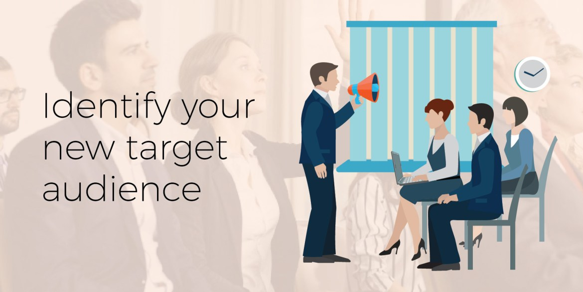 Identify your new target audience