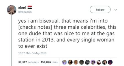 """Gay viral tweet reading: """"yes i am bisexual. that means i'm into [checks notes] three male celebrities, this one dude that was nice to me at the gas station in 2013, and every single woman to ever exist"""""""