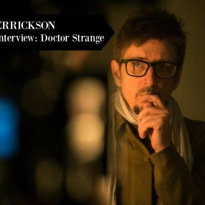SCOTT DERRICKSON ~ Exclusive Interview: Doctor Strange