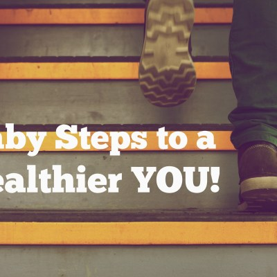 Baby Steps to a Healthier YOU!