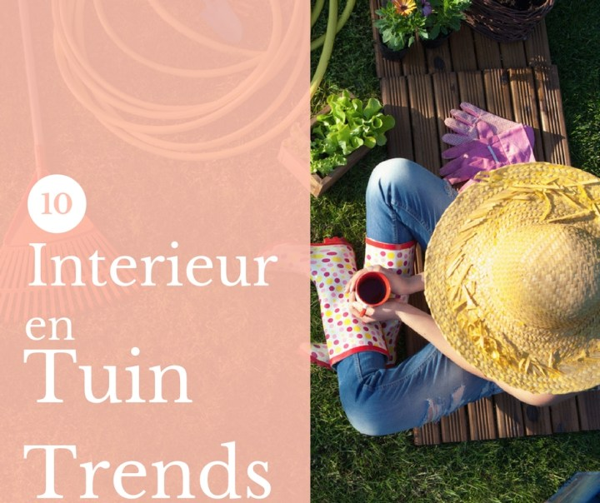 tuintrends - De 10 leukste tuin en interieur trends van dit jaar
