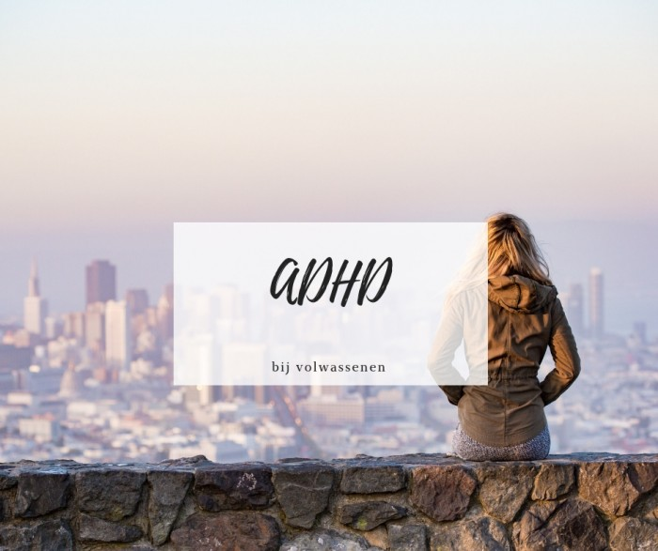 ADHD volwassenen - Ik heb ADHD | ik ben hetzelfde als jij maar dan anders
