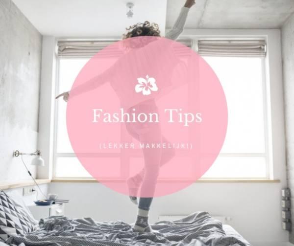Lekker makkelijke fashion tips voor als je het even niet meer weet!
