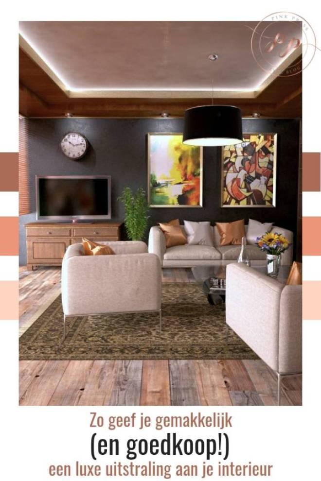 met deze tips geef je makkelijk en goedkoop een luxe uitstraling aan je interieur - Zo geef je gemakkelijk een luxe uitstraling aan je interieur