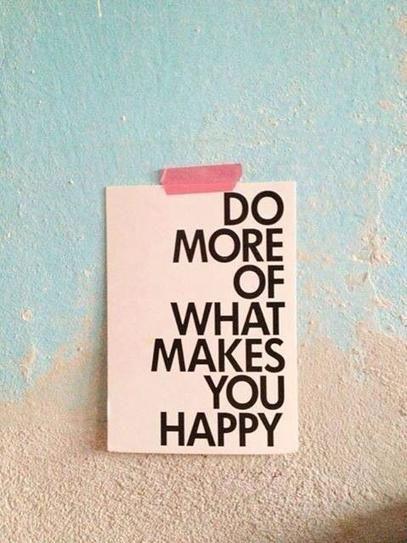 do more of what makes you happy via pinktoastblog.com