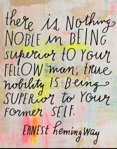 nothing noble in being superior to your fellow man. pinktoastblog.com