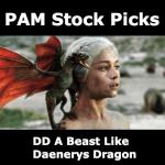 PAM Stock Picks – DD A Beast Like Daenerys Dragon