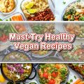 Must-Try Healthy Vegan Recipes