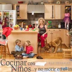 Cómo Cocinar con Niños y No Morir en el Intento