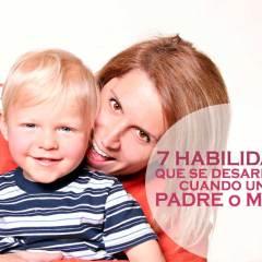 7 Habilidades que uno desarrolla cuando se convierte en madre o padre