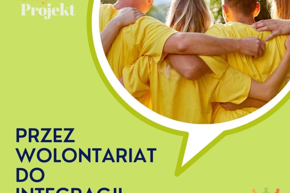 Plakat promujący projekt Przez Wolontariat do Integracji