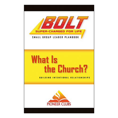 BOLT What Is the Church? Small Group Planbook - Pioneer Clubs