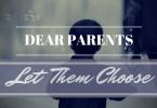 Dear Parents, Let them choose