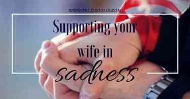 Supporting your wife in sadness