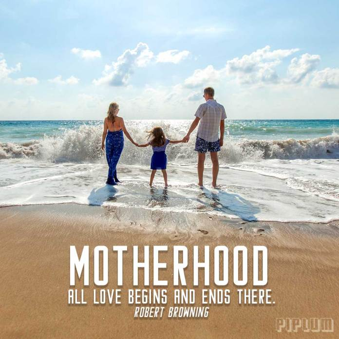 Motherhood All Love Begins And Ends There Robert Browning Quote